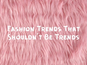 Fashion Trends That Shouldn't Be Trends