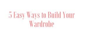 5 Easy Ways to Build Your Wardrobe