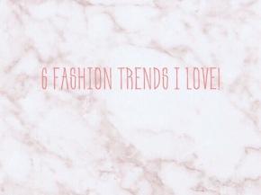 6 Fashion Trends ILove